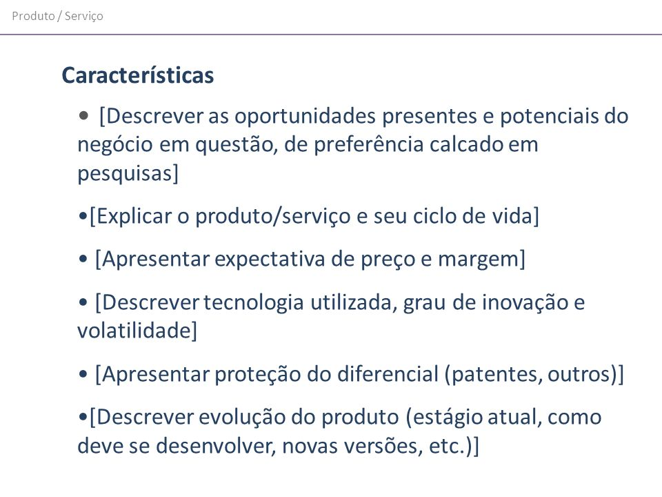 Produto / Serviço Características. [Descrever as oportunidades presentes e potenciais do negócio em questão, de preferência calcado em pesquisas]